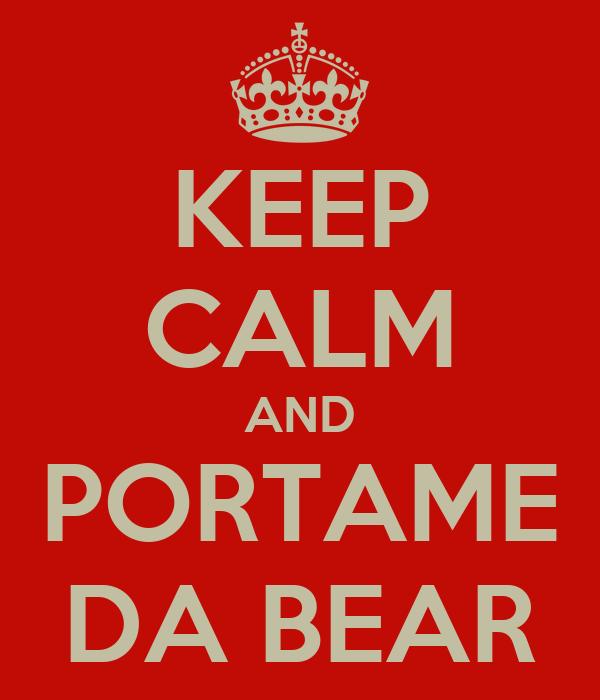 KEEP CALM AND PORTAME DA BEAR