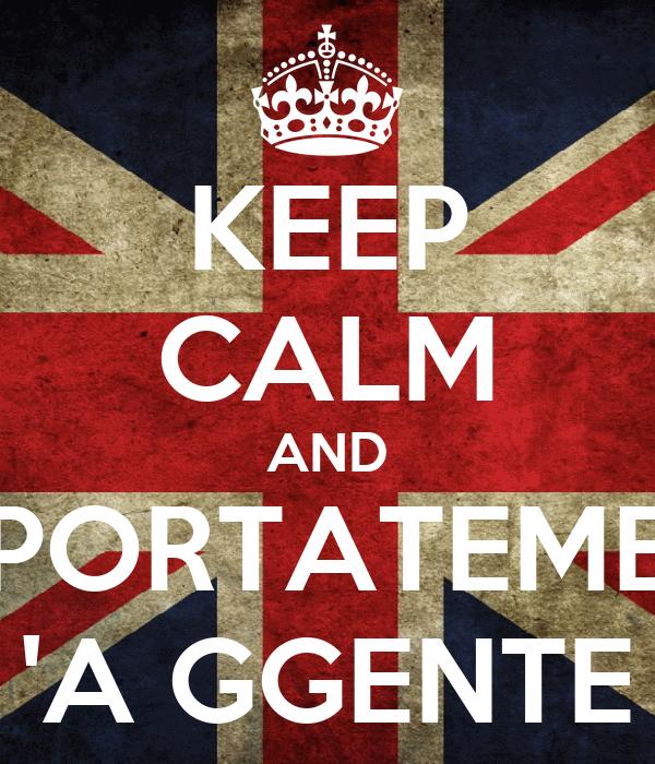 KEEP CALM AND PORTATEME 'A GGENTE