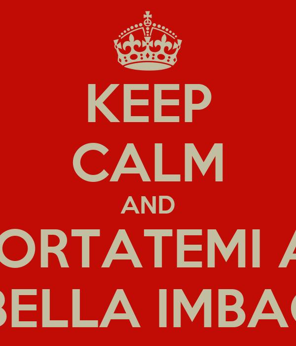 KEEP CALM AND PORTATEMI A  MIRABELLA IMBACCARI