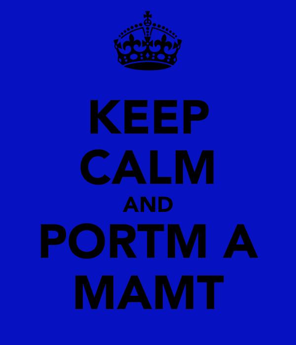 KEEP CALM AND PORTM A MAMT