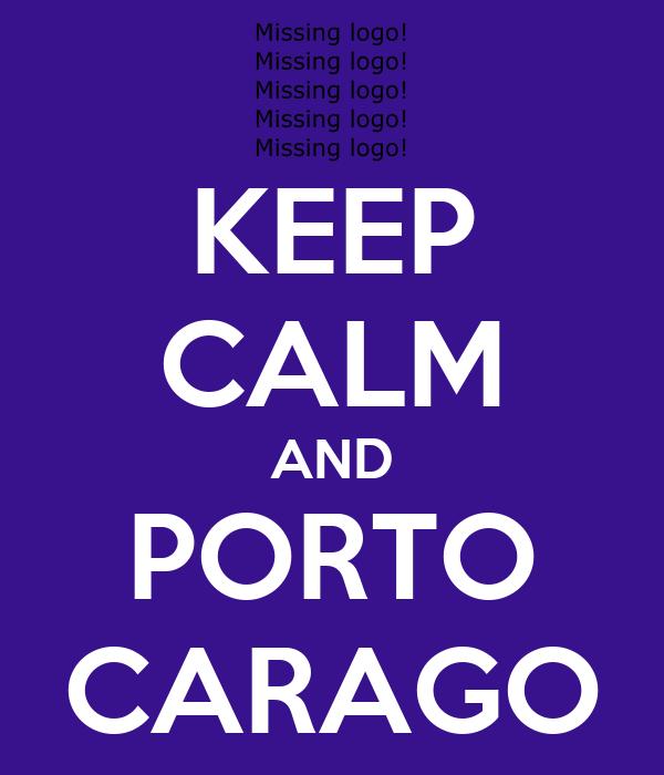 KEEP CALM AND PORTO CARAGO