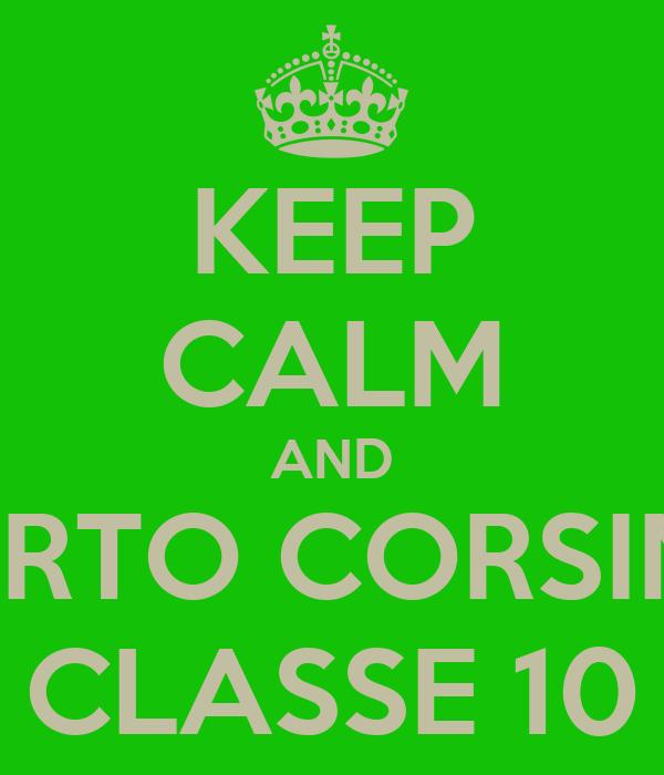 KEEP CALM AND PORTO CORSINI 1 CLASSE 10