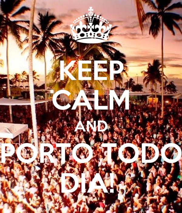 KEEP CALM AND PORTO TODO DIA!