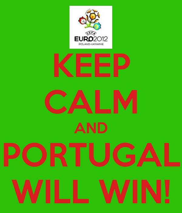 KEEP CALM AND PORTUGAL WILL WIN!