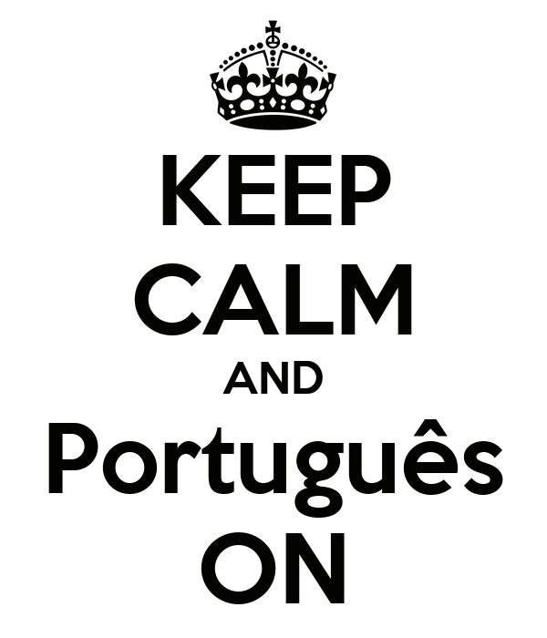 KEEP CALM AND Português ON