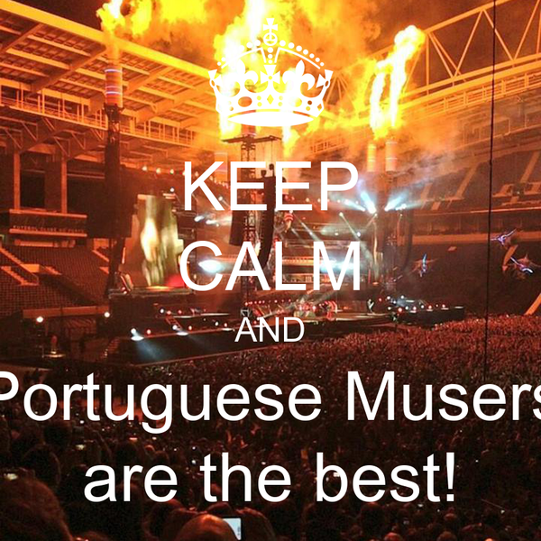 KEEP CALM AND Portuguese Musers are the best!