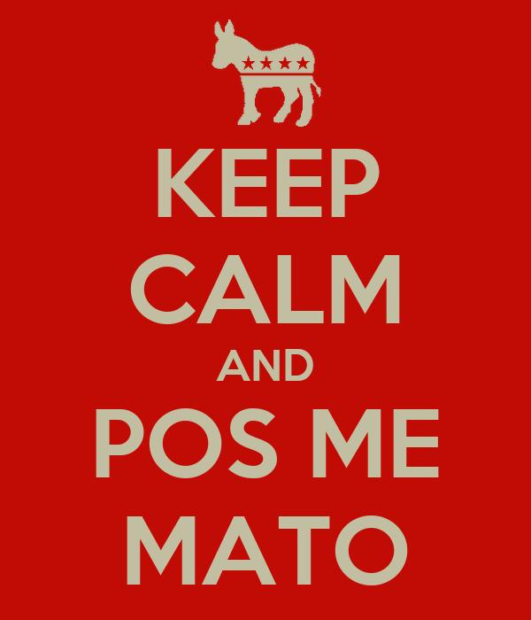 KEEP CALM AND POS ME MATO