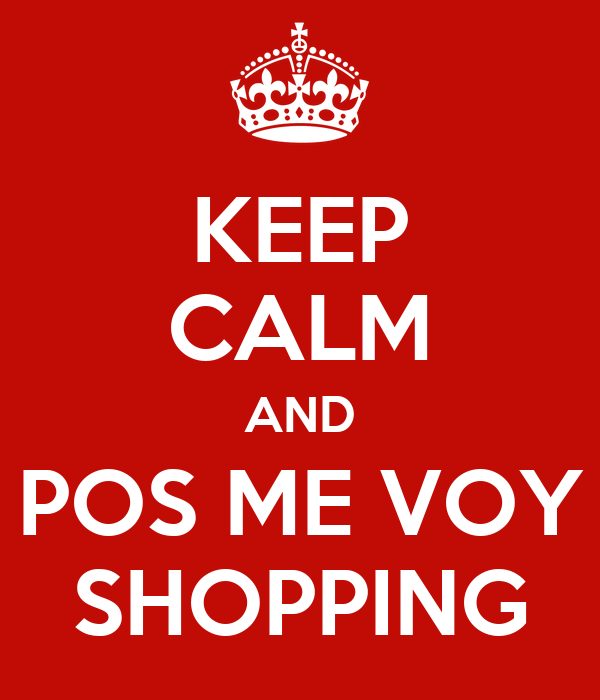 KEEP CALM AND POS ME VOY SHOPPING