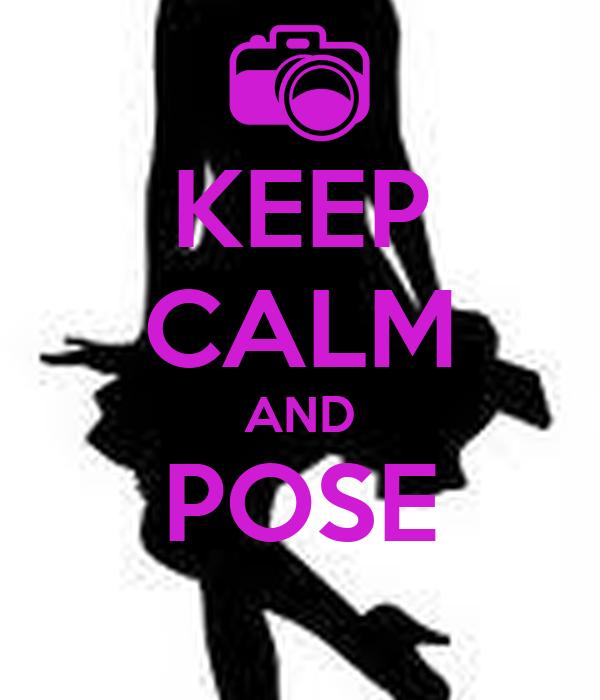 KEEP CALM AND POSE