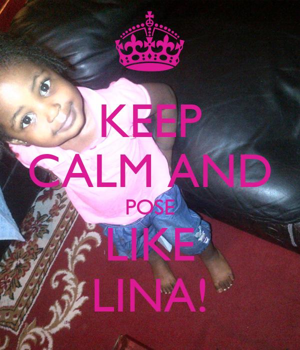 KEEP CALM AND POSE LIKE LINA!