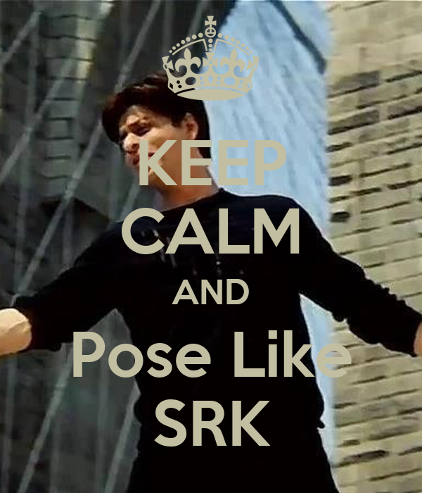 KEEP CALM AND Pose Like SRK