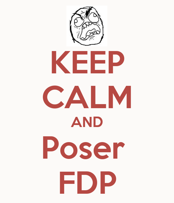 KEEP CALM AND Poser  FDP