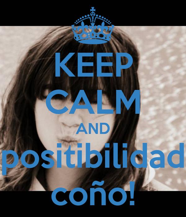 KEEP CALM AND positibilidad coño!