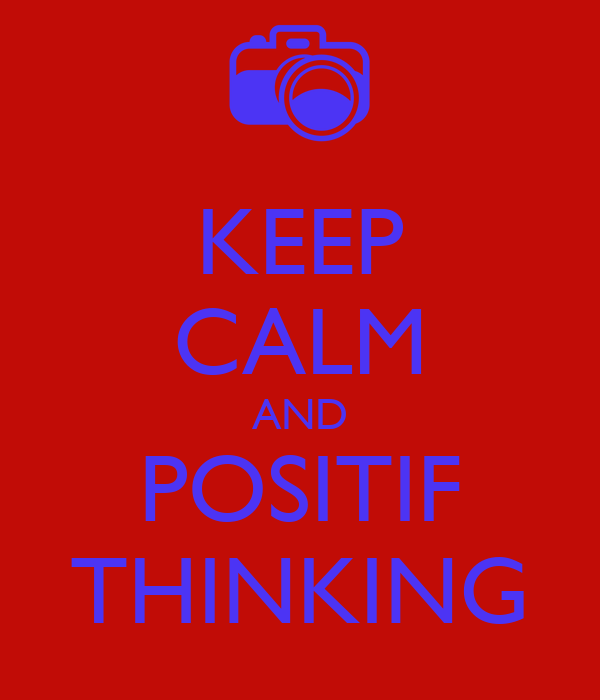 KEEP CALM AND POSITIF THINKING