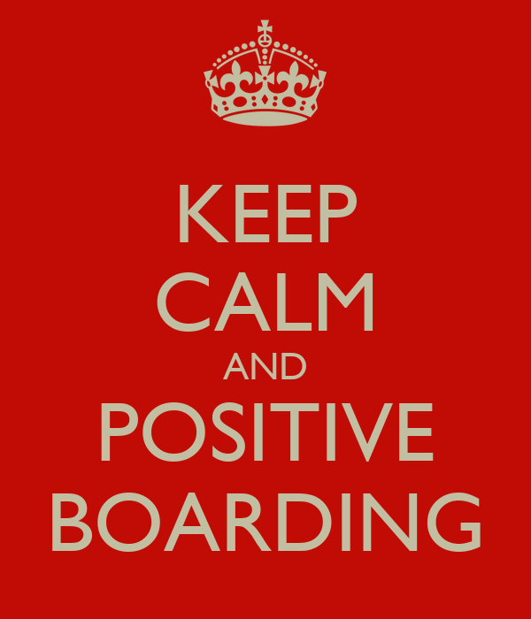 KEEP CALM AND POSITIVE BOARDING