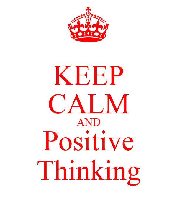 KEEP CALM AND Positive Thinking