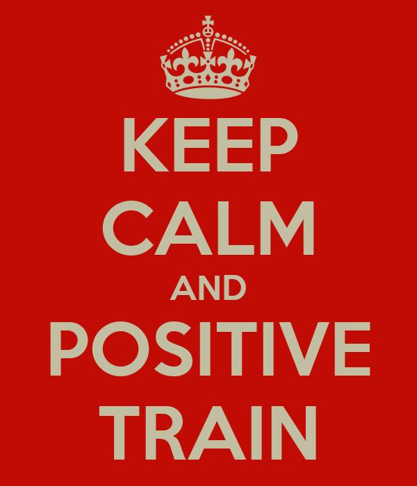KEEP CALM AND POSITIVE TRAIN