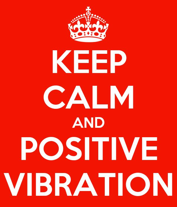 KEEP CALM AND POSITIVE VIBRATION