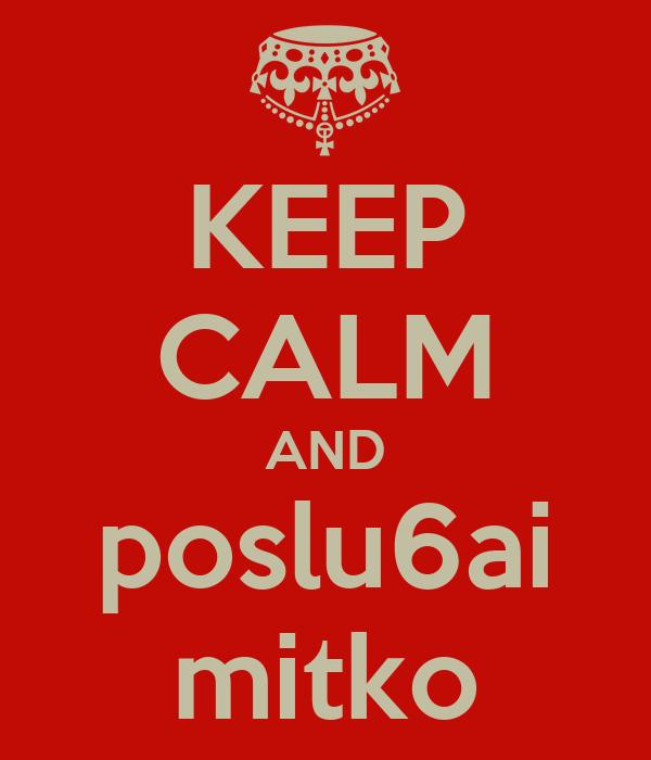 KEEP CALM AND poslu6ai mitko