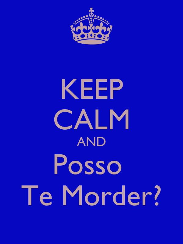 KEEP CALM AND Posso  Te Morder?