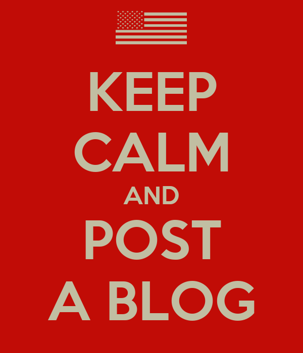 KEEP CALM AND POST A BLOG
