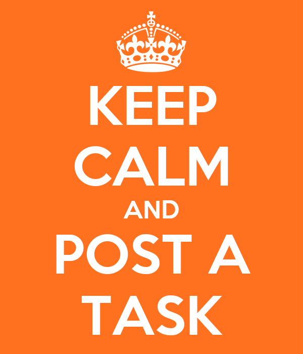 KEEP CALM AND POST A TASK