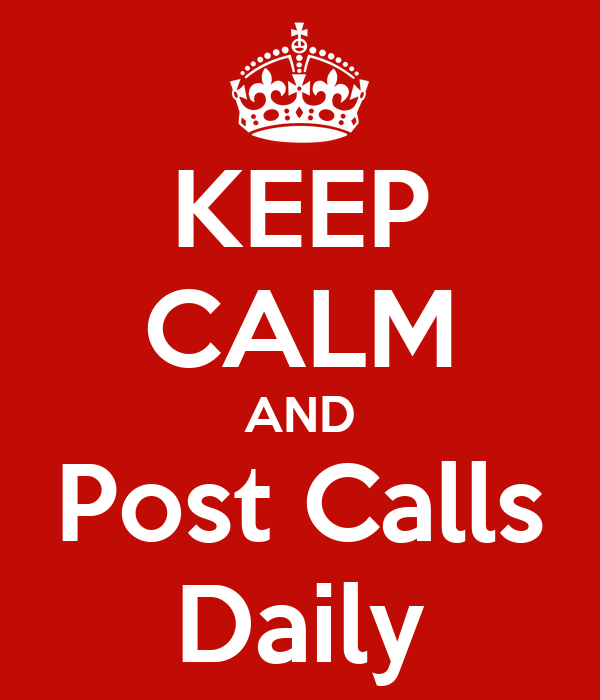 KEEP CALM AND Post Calls Daily