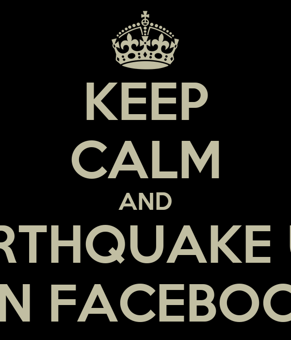 KEEP CALM AND POST EARTHQUAKE UPDATES ON FACEBOOK