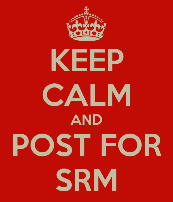 KEEP CALM AND POST FOR SRM