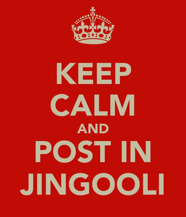 KEEP CALM AND POST IN JINGOOLI