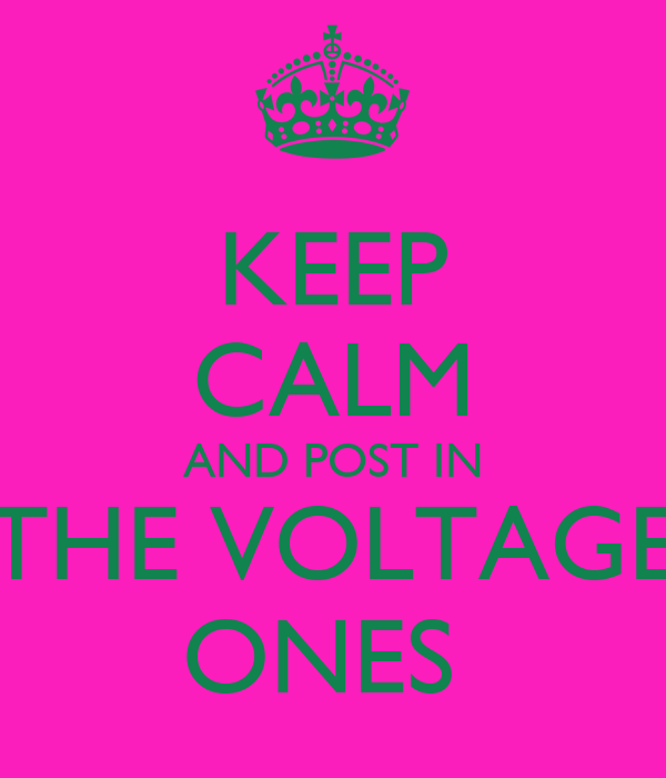 KEEP CALM AND POST IN THE VOLTAGE ONES
