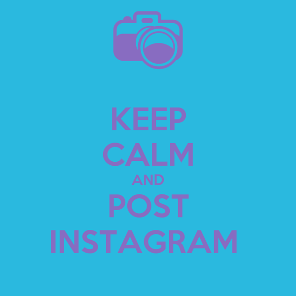 KEEP CALM AND POST INSTAGRAM