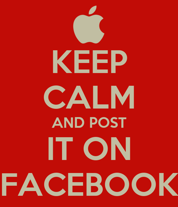 KEEP CALM AND POST IT ON FACEBOOK