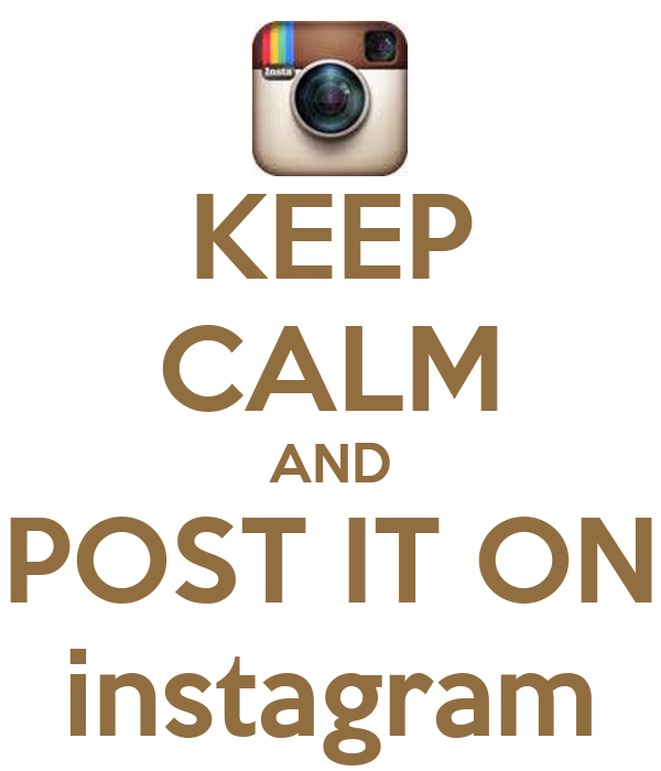 KEEP CALM AND POST IT ON instagram