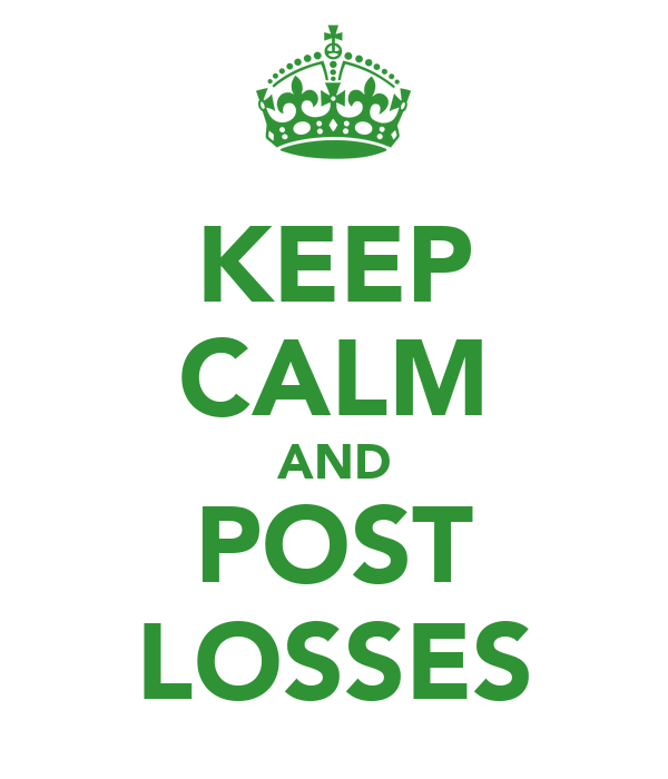 KEEP CALM AND POST LOSSES