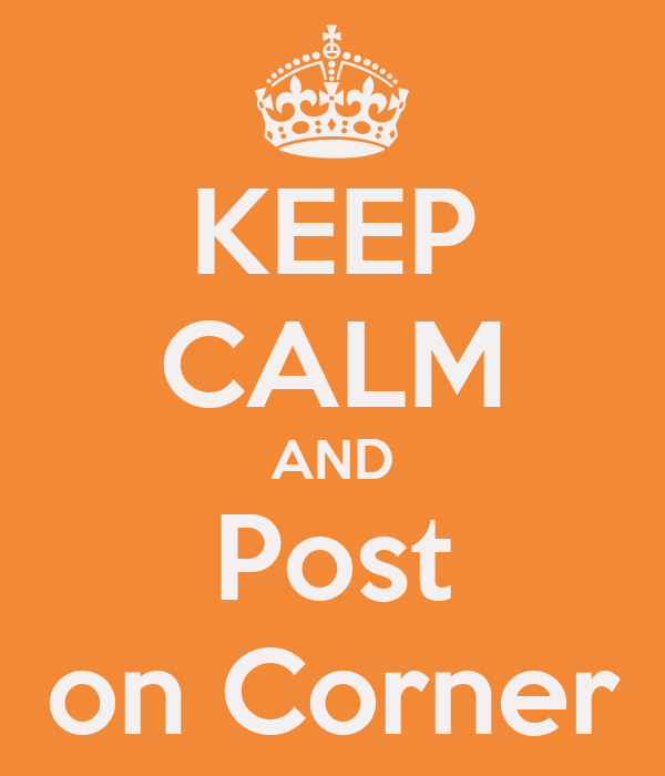 KEEP CALM AND Post on Corner
