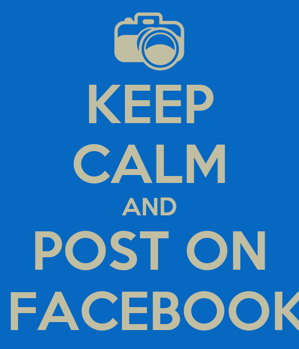 KEEP CALM AND POST ON  FACEBOOK