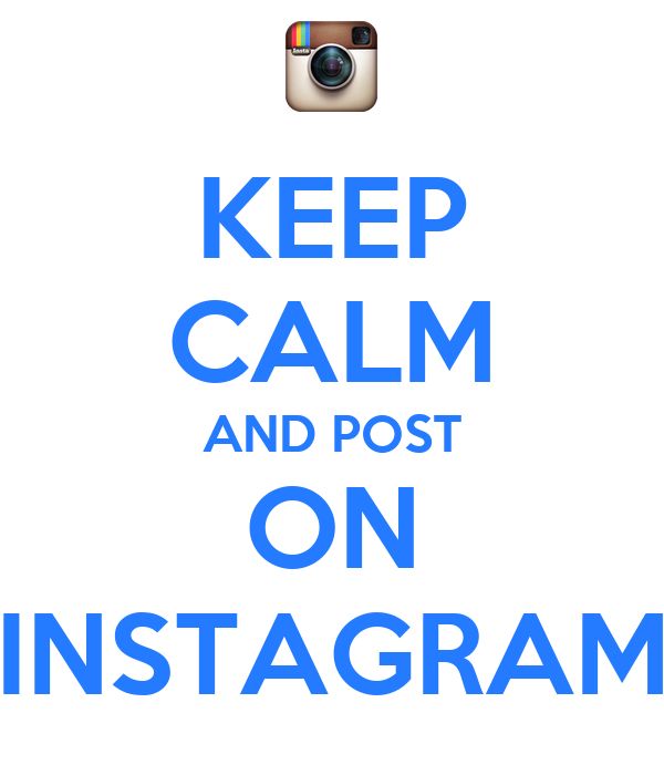 KEEP CALM AND POST ON INSTAGRAM
