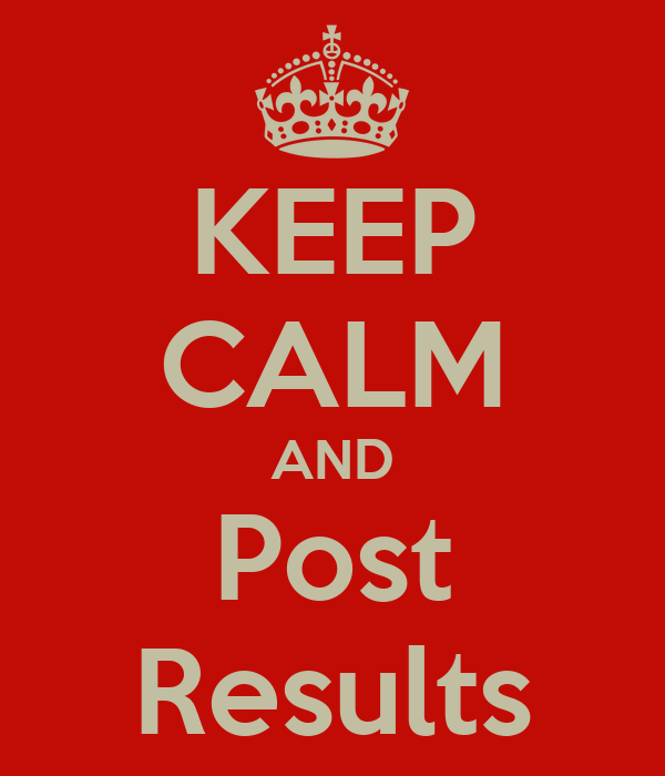 KEEP CALM AND Post Results