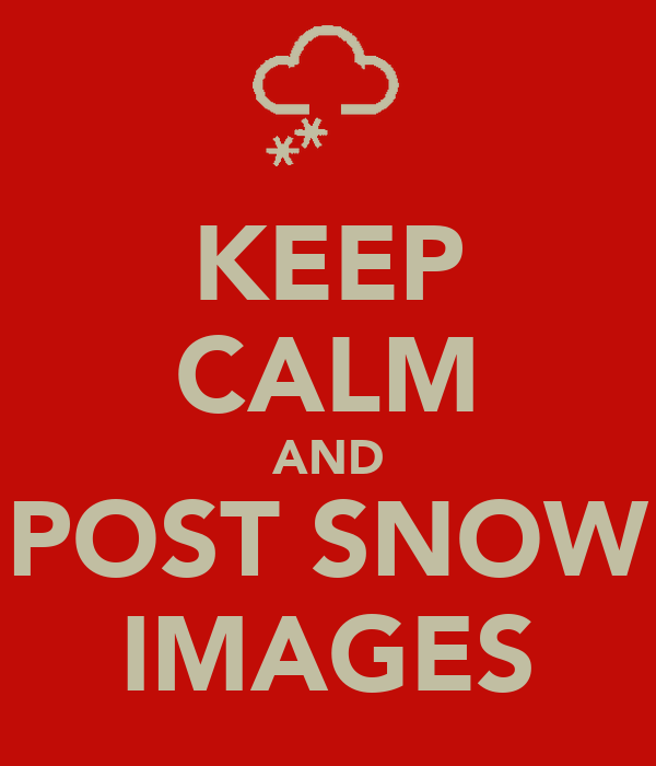 KEEP CALM AND POST SNOW IMAGES