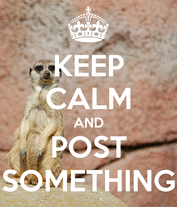KEEP CALM AND POST SOMETHING
