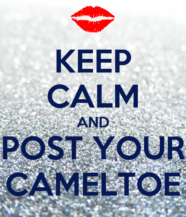 KEEP CALM AND POST YOUR CAMELTOE