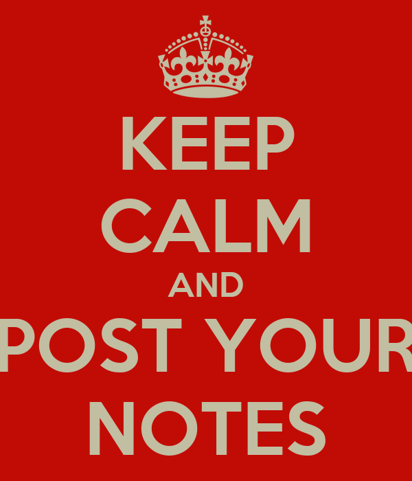 KEEP CALM AND POST YOUR NOTES