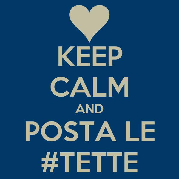 KEEP CALM AND POSTA LE #TETTE