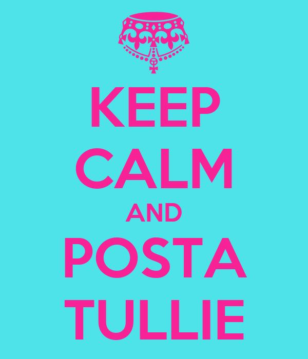 KEEP CALM AND POSTA TULLIE