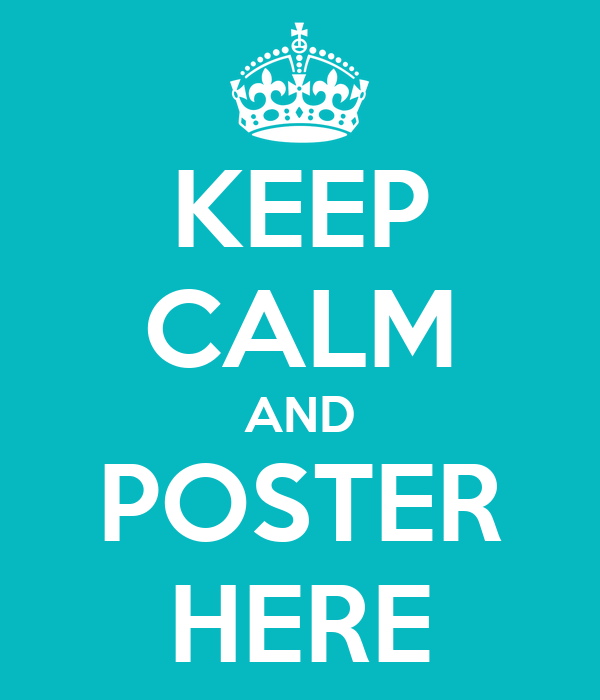 KEEP CALM AND POSTER HERE