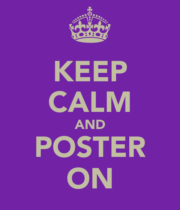 KEEP CALM AND POSTER ON