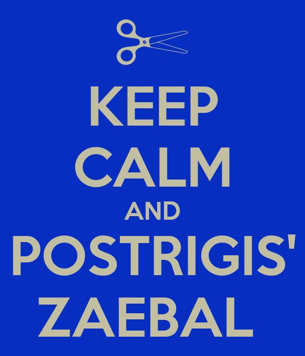 KEEP CALM AND POSTRIGIS' ZAEBAL