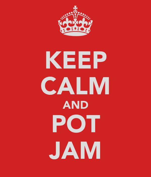KEEP CALM AND POT JAM