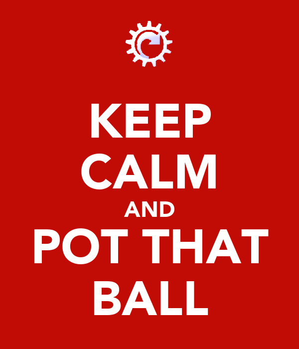 KEEP CALM AND POT THAT BALL